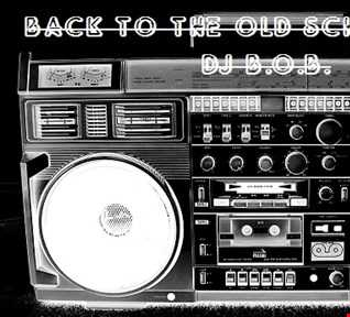 BACK TO THE OLD SCHOOL VOL.1 DJ B.O.B.