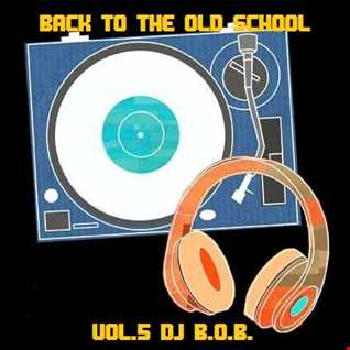 BACK TO THE OLD SCHOOL VOL.5 DJ B.O.B.