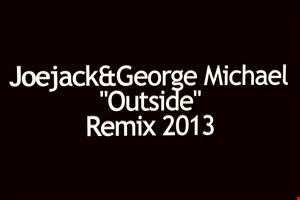 Joejack&Goerge Michael  outside (remix 2013)