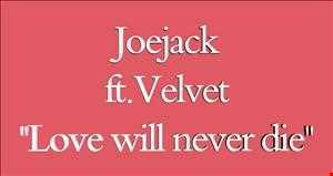 Joejack ft.Velvet love will never die
