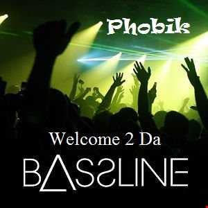 Phobik - Welcome 2 Da Bassline