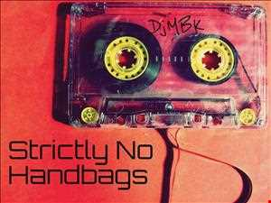 DjMBK Strictly No Handbags