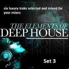 The Elements Of Deep House Set 3