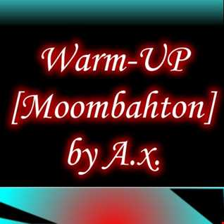 WARM-UP Moombahton and More by Ax