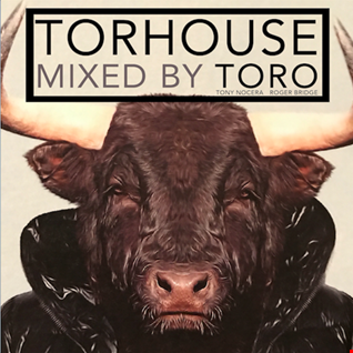 TORHOUSE mixed by TORO  - Tony Nocera & Roger Bridge -
