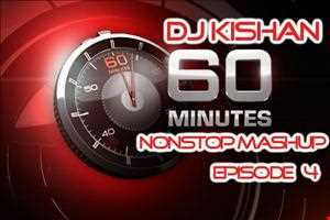 60 Minutes Nonstop Mashup Episode 4(by Dj Kishan)