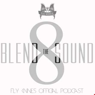 FlyKnives - Blend the Sound (Podcast Show 008)