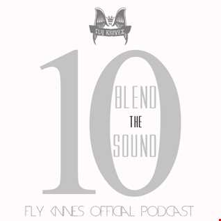 FlyKnives - Blend the Sound (Podcast Show 0010)