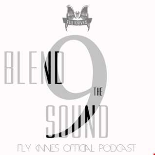 FlyKnives - Blend the Sound (Podcast Show 009)
