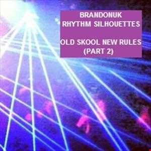 BrandonUK - Rhythm Silhouettes 02/05 - Old Skool New Rules (Part 2)