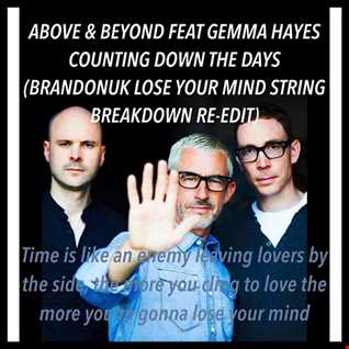 Above And Beyond Feat Gemma Hayes   Counting Down The Days (BrandonUK Lose Your Mind String Breakdown Re Edit)
