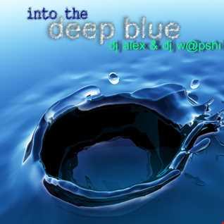 Into The Deep Blue [DJ Alex & DJ W@pshi]