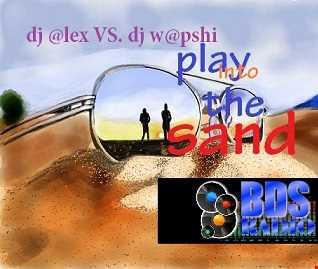 DJ Alex vs. DJ W@pshi [Play Into The Sand]
