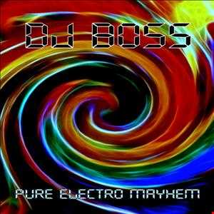 DJ BOSS Pure Electro Mayhem  {07 09 2013}
