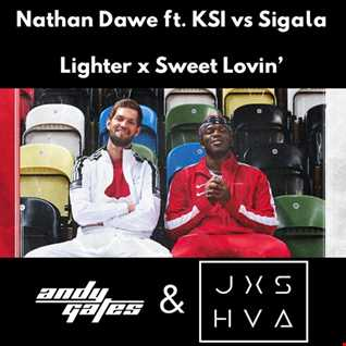 Nathan Dawe ft. KSI Vs Sigala - Lighter x Sweet Lovin' (Andy Gates & JXSHVA Mashup)