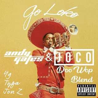 YG ft. Tyga & Jon Z - Go Loko (Andy Gates & Joco 'Doo Wop' Blend) (Clean)