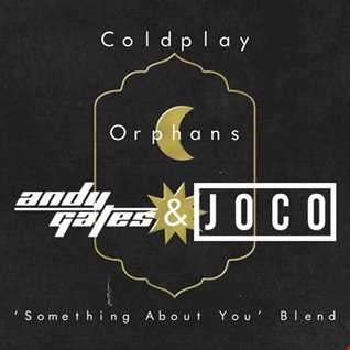 Coldplay - Orphans (Andy Gates & JOCO 'Something About You' Blend)
