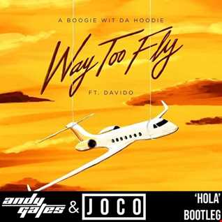 A Boogie Wit Da Hoodie ft. Davido - Way Too Fly (Andy Gates & JOCO 'Hola' Bootleg Dirty)