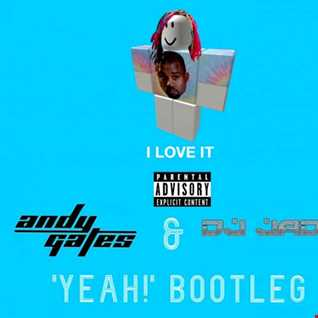 Kanye West & Lil Pump - I Love It (Andy Gates & DJ Jady 'Yeah' Bootleg Dirty)