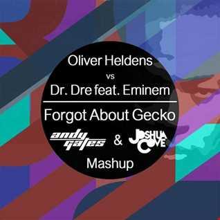 Forgot About Gecko (Andy Gates & Joshua Cove Mashup) - Oliver Heldens vs Dr. Dre & Eminem