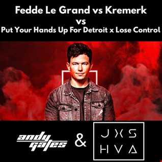 Fedde Le Grand Vs Kremerk - Put Your Hands Up For Detroit x Lose Control (Andy Gates & JXSHVA Mashup)