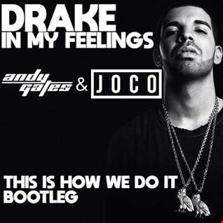 Drake - In My Feelings (Andy Gates & JOCO 'This Is How We Do It' Bootleg Dirty)