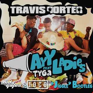 Travis Porter ft. Tyga - Ayy Ladies (Andy Gates & JOCO 'Jiggle' Bootleg) (Clean)