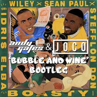 Wiley, Stefflon Don, & Sean Paul ft. Idris Elba - Boasty (Andy Gates & JOCO 'Bubble & Wine' Bootleg) (Dirty)