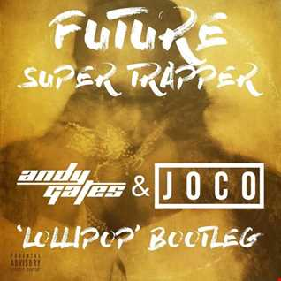 Future - Super Trapper (Andy Gates & JOCO 'Lollipop' Bootleg Dirty)