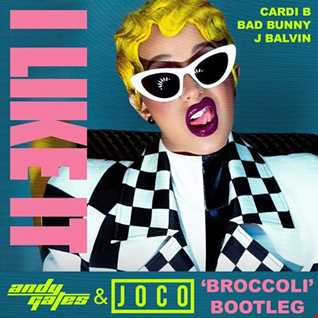 Cardi B, Bad Bunny & J Balvin - I Like It (Andy Gates & JOCO 'Broccoli' Bootleg Dirty)