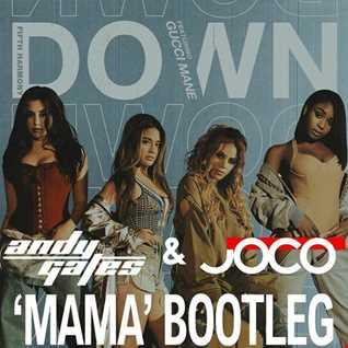 Fifth Harmony - Down (Andy Gates & JOCO 'Mama' Bootleg)