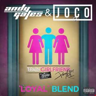 T-Pain ft. G-Eazy - Girlfriend (Andy Gates & JOCO 'Loyal' Blend) (Dirty)