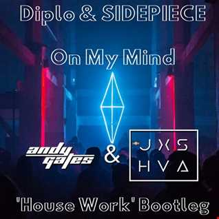 Diplo ft. SIDEPIECE - On My Mind (Andy Gates & JXSHVA 'House Work' Bootleg)