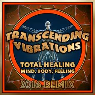 Transcending Vibrations ......  Total Healing   Mind, Body, Feeling ,xXx from NL