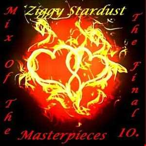 Mix Of The Masterpieces 10 - * The Final * - ( New Mix - Ziggy Stardust )