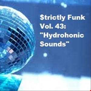 "$trictly Funk Volume 43: ""Hydrophonic Sounds"""