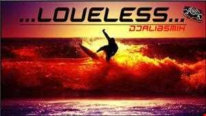 LOVELESS By DjAliasMix 4u !!