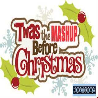 TWAS THE MASH UP BEFORE CHRISTMAS   DJ CAPTUN B