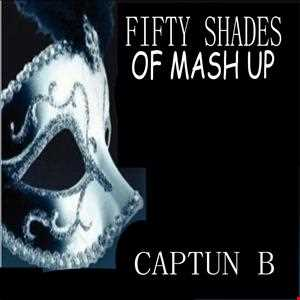 50 SHADES OF MASH UP  CAPTUN B   SEPT 2013
