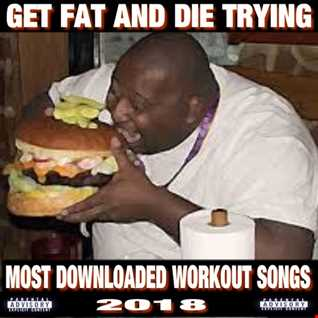 GET FAT AND DIE TRYING 2018   DJ CAPTUN B