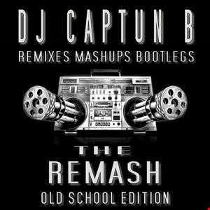 THE REMASH   OLD SCHOOL EDITION   DJ CAPTUN B