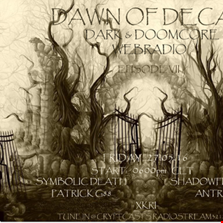 DJ-Set @ Dawn Of Decay Episode VII (Cryptcast Radio) 27-05-2016