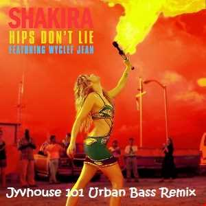 Shakira ft Wyclef   Hips Dont Lie (Jyvhouse 101 Urban Bass Remix)