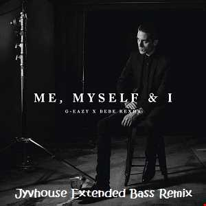 G  Easy ft Bebe Rexha   Me Myself & I (Jyvhouse Extended Bass Remix)