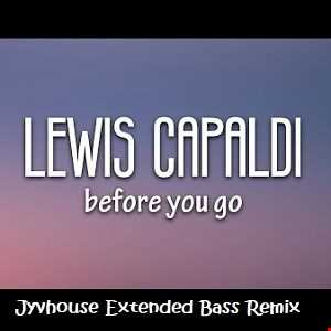 Lewis Capaldi   Before You Go (Jyvhouse Extended Bass Remix)