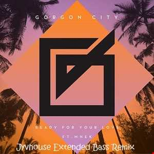 Gorgon City Ft MNEK   Ready For Your Love (Jyvhouse Extended Bass Remix)