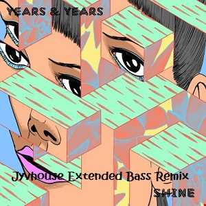 Years & Years   Shine (Jyvhouse Extended Bass Remix)