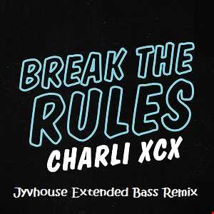 Charli XCX   Break The Rules (Jyvhouse Extended Bass Remix)
