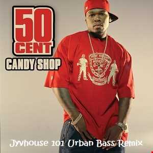 50 Cent   Candy Shop (Jyvhouse 101 Urban Bass Remix)