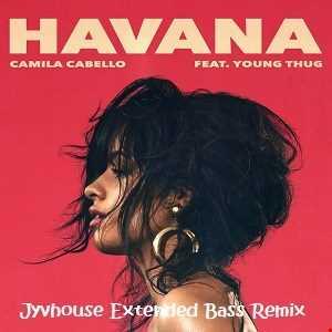 Camila Cabello   Havana (Jyvhouse Extended Bass Remix)